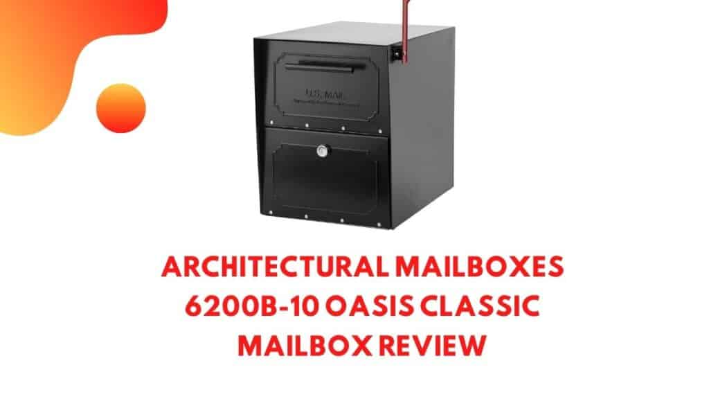 Architectural Mailboxes 6200B-10 Oasis Classic Locking Mailbox review